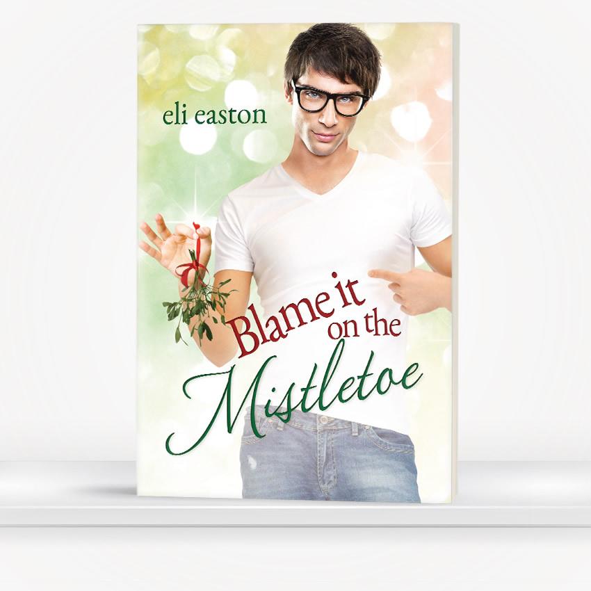 Blame it on the Mistletoe by Eli Easton