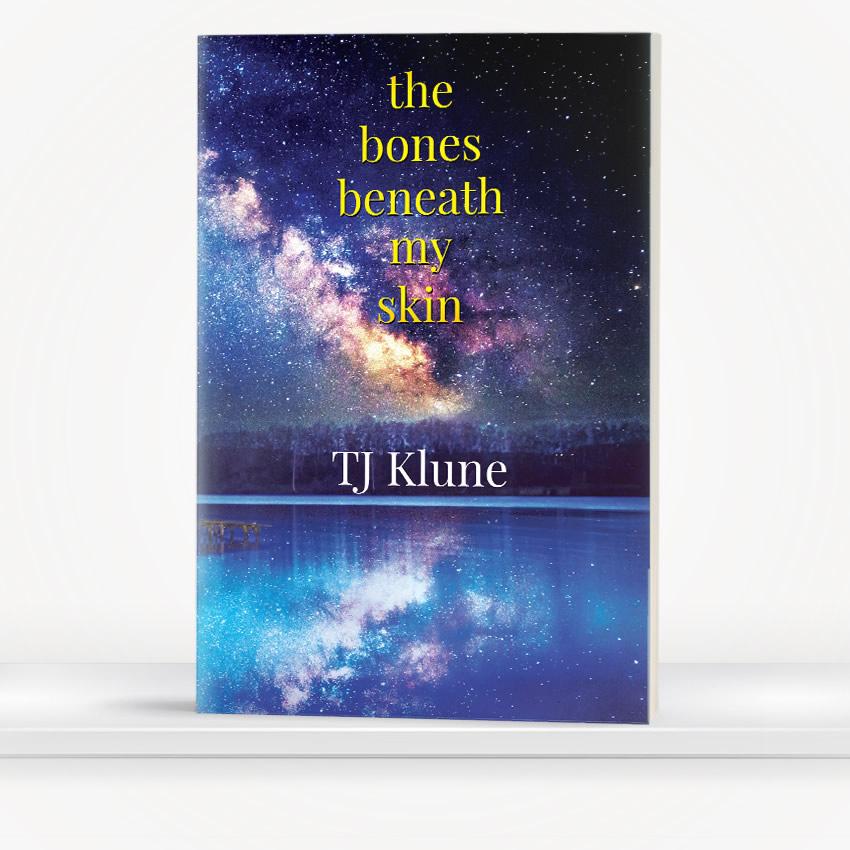 The Bones Beneath My Skin by TJ Klune